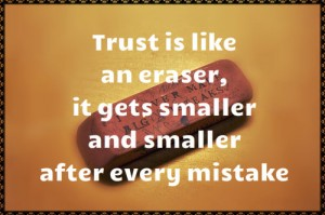 Increderea este ca o radieră, devine din ce în ce mai mică după fiecare greșeală.