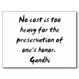 Nici un cost nu este prea greu pentru a-ți păstra onoarea - Mahatma Ghandi